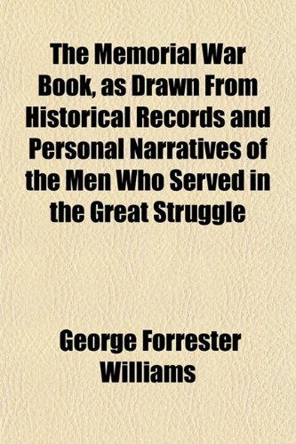 The Memorial War Book, as Drawn From Historical Records and Personal Narratives of the Men Who Served in the Great Struggle (9781153027977) by George Forrester Williams