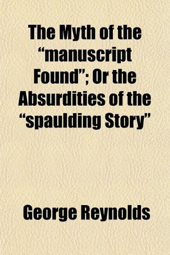 9781153045704: The Myth of the manuscript Found; Or the Absurdities of the spaulding Story