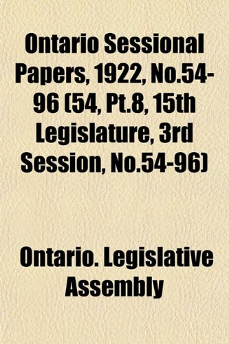 9781153046466: Ontario Sessional Papers, 1922, No.54-96 (54, PT.8, 15th Legislature, 3rd Session, No.54-96)