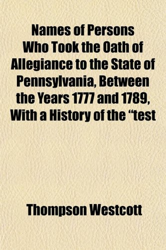 9781153047074: Names of Persons Who Took the Oath of Allegiance to the State of Pennsylvania, Between the Years 1777 and 1789, With a History of the