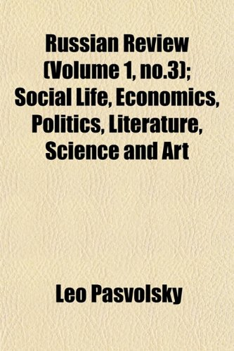 Russian Review (Volume 1, no.3); Social Life, Economics, Politics, Literature, Science and Art (9781153048460) by Pasvolsky, Leo