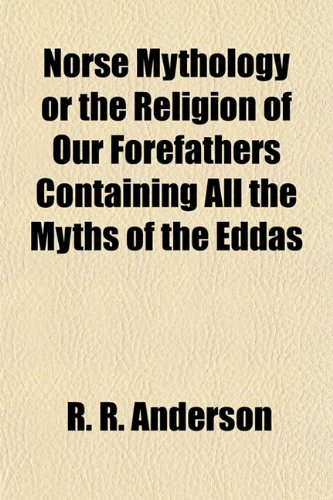 9781153059817: Norse Mythology or the Religion of Our Forefathers Containing All the Myths of the Eddas