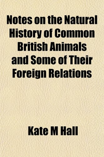 9781153061674: Notes on the Natural History of Common British Animals and Some of Their Foreign Relations