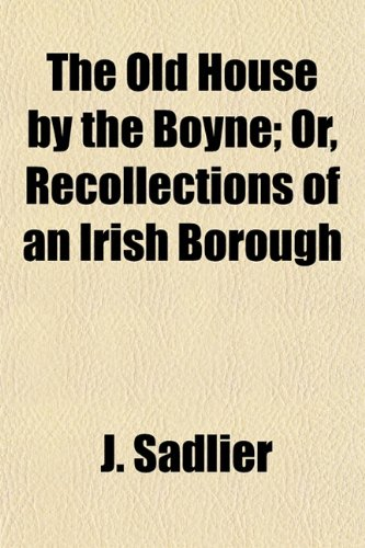 9781153067614: The Old House by the Boyne; Or, Recollections of an Irish Borough
