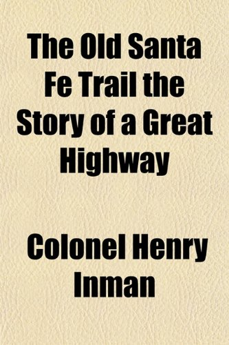 9781153067645: The Old Santa Fe Trail the Story of a Great Highway