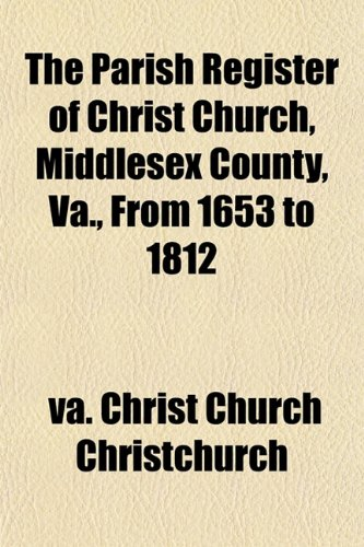 9781153078955: The Parish Register of Christ Church, Middlesex County, Va., From 1653 to 1812
