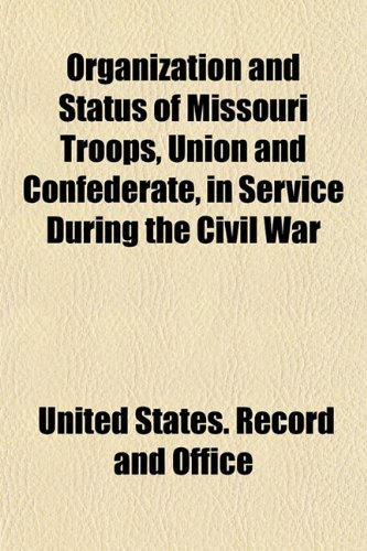 9781153083126: Organization and Status of Missouri Troops, Union and Confederate, in Service During the Civil War