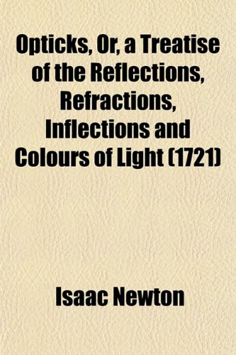 Opticks, Or, a Treatise of the Reflections, Refractions, Inflections and Colours of Light (1721) (1153084090) by Newton, Isaac