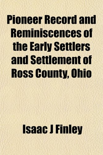 9781153088619: Pioneer Record and Reminiscences of the Early Settlers and Settlement of Ross County, Ohio