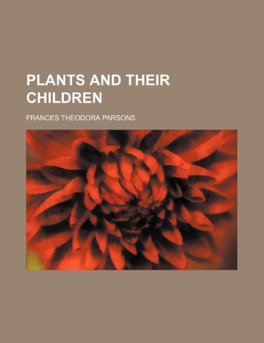 9781153090940: Plants and their children