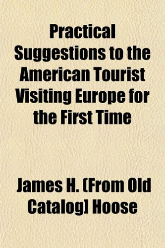 9781153100564: Practical Suggestions to the American Tourist Visiting Europe for the First Time