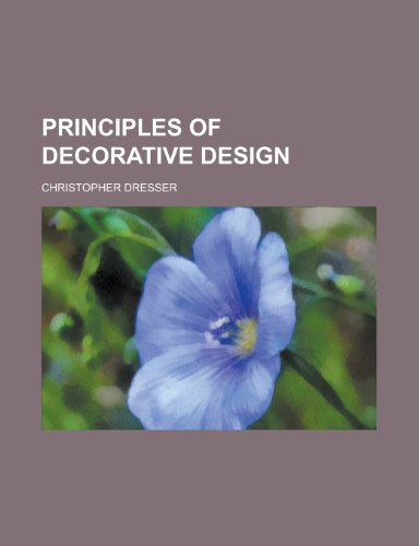 Principles of Decorative Design (9781153101530) by Christopher Dresser
