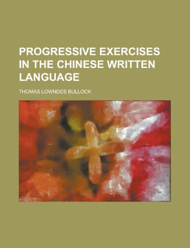 9781153107297: Progressive Exercises in the Chinese Written Language