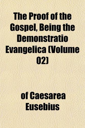 The Proof of the Gospel, Being the Demonstratio Evangelica (Volume 02): Eusebius, of Caesarea