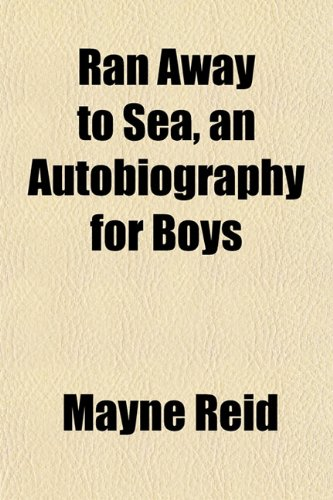 Ran Away to Sea, an Autobiography for Boys (1153114887) by Mayne Reid