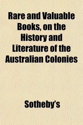 Rare and Valuable Books, on the History and Literature of the Australian Colonies (115311626X) by Sotheby's