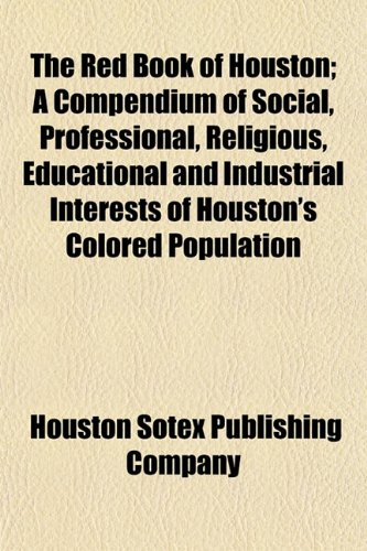 9781153120609: The Red Book of Houston; A Compendium of Social, Professional, Religious, Educational and Industrial Interests of Houston's Colored Population