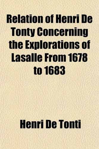 9781153123105: Relation of Henri de Tonty Concerning the Explorations of Lasalle from 1678 to 1683