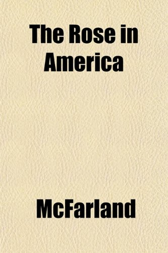 The Rose in America (9781153142519) by McFarland