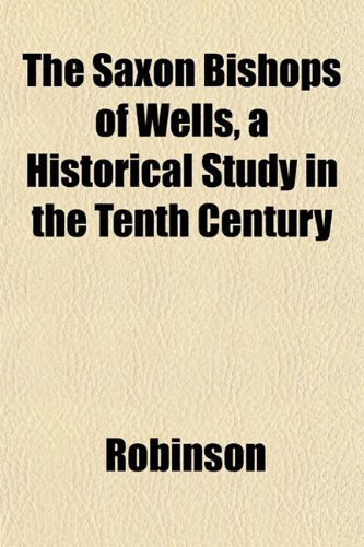 9781153144261: The Saxon Bishops of Wells, a Historical Study in the Tenth Century