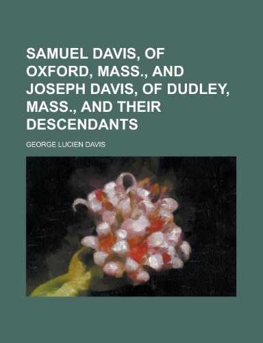 Samuel Davis, of Oxford, Mass., and Joseph Davis, of Dudley, Mass., and Their Descendants (1153146487) by Harold Davis