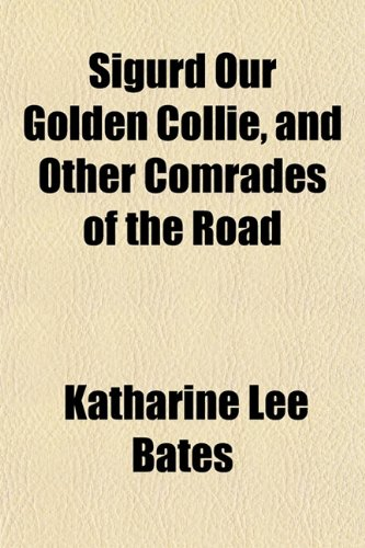 Sigurd Our Golden Collie, and Other Comrades of the Road (1153153033) by Katharine Lee Bates