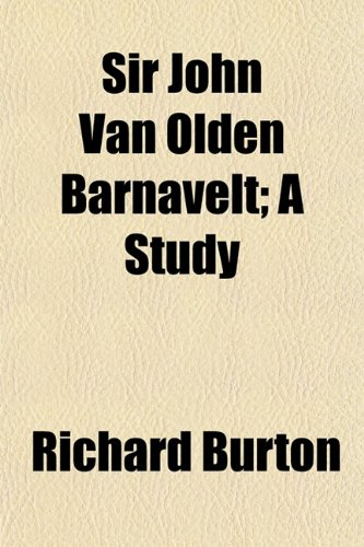 Sir John Van Olden Barnavelt; A Study (1153155257) by Burton, Richard
