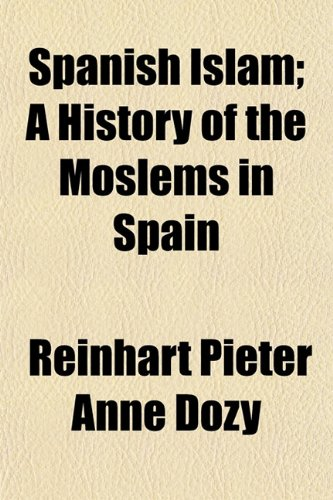 9781153162999: Spanish Islam; A History of the Moslems in Spain
