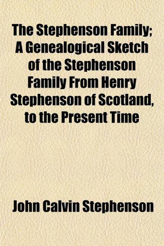 9781153165525: The Stephenson Family; A Genealogical Sketch of the Stephenson Family from Henry Stephenson of Scotland, to the Present Time