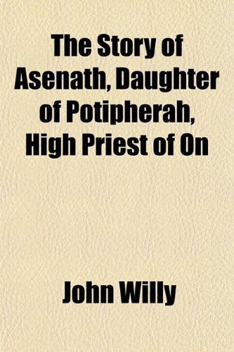 9781153166690: The Story of Asenath, Daughter of Potipherah, High Priest of On