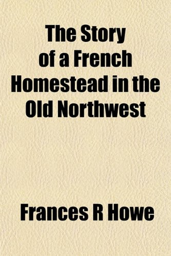 9781153168519: The Story of a French Homestead in the Old Northwest