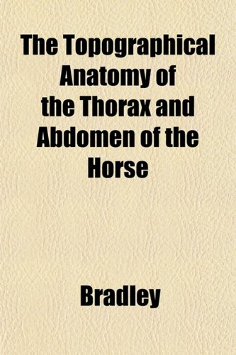 The Topographical Anatomy of the Thorax and Abdomen of the Horse (9781153179782) by Bradley