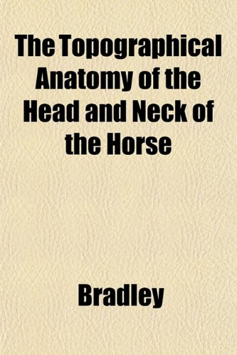 The Topographical Anatomy of the Head and Neck of the Horse (9781153179805) by Bradley