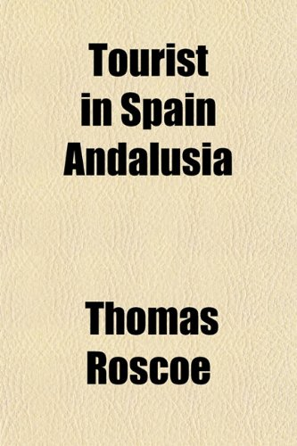 Tourist in Spain Andalusia (9781153181808) by Thomas Roscoe