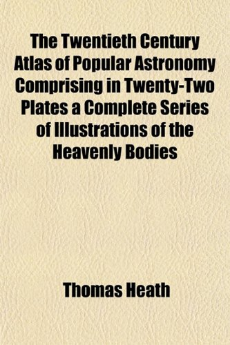 9781153194273: The Twentieth Century Atlas of Popular Astronomy Comprising in Twenty-Two Plates a Complete Series of Illustrations of the Heavenly Bodies