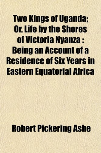 9781153195294: Two Kings of Uganda; Or, Life by the Shores of Victoria Nyanza: Being an Account of a Residence of Six Years in Eastern Equatorial Africa
