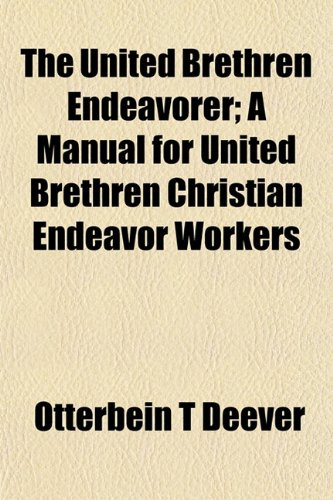 9781153195638: The United Brethren Endeavorer; A Manual for United Brethren Christian Endeavor Workers