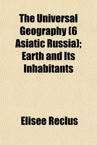 9781153196383: The Universal Geography (6 Asiatic Russia); Earth and Its Inhabitants