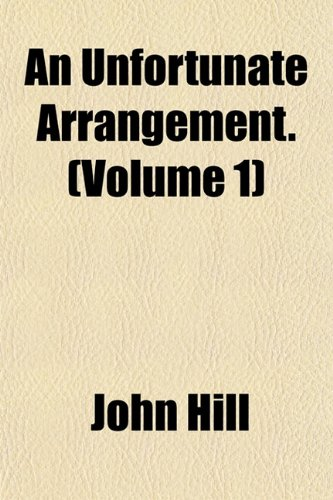 An Unfortunate Arrangement. (Volume 1) (1153196824) by John Hill