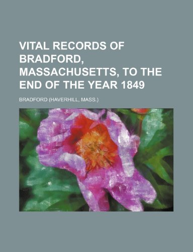 Vital records of Bradford, Massachusetts, to the end of the year 1849 (115320150X) by Bradford