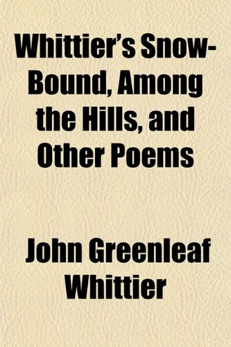 9781153209700: Whittier's Snow-Bound, Among the Hills, and Other Poems