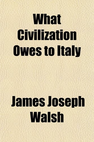 9781153210614: What Civilization Owes to Italy
