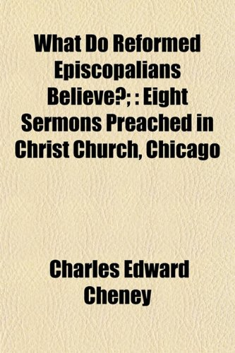 9781153210676: What Do Reformed Episcopalians Believe?;: Eight Sermons Preached in Christ Church, Chicago