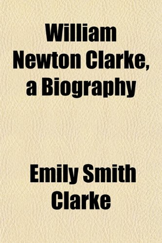 9781153215572: William Newton Clarke, a Biography