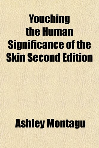 Youching the Human Significance of the Skin Second Edition (1153222256) by Ashley Montagu