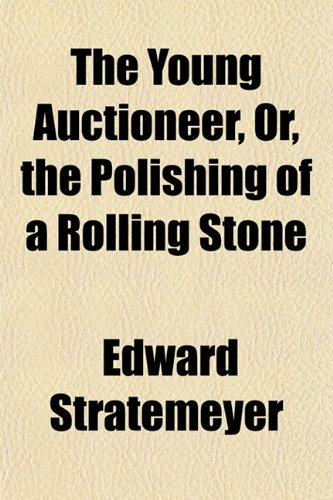 The Young Auctioneer, Or, the Polishing of a Rolling Stone (9781153222310) by Stratemeyer, Edward