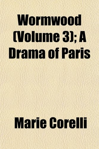 Wormwood (Volume 3); A Drama of Paris (9781153222389) by Corelli, Marie