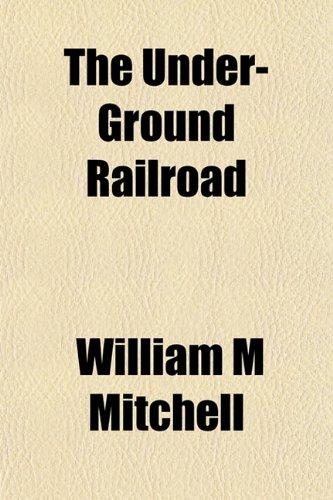 9781153224413: The Under-Ground Railroad