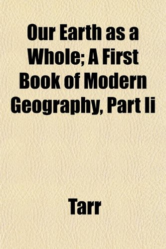 Our Earth as a Whole; A First Book of Modern Geography, Part Ii (1153225077) by Tarr