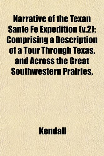 Narrative of the Texan Sante Fé Expedition (v.2); Comprising a Description of a Tour Through Texas, and Across the Great Southwestern Prairies, (1153226189) by Kendall